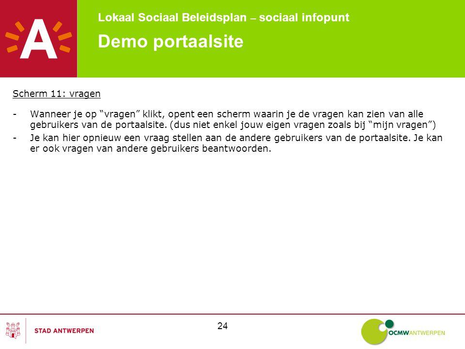 Lokaal Sociaal Beleidsplan – sociaal infopunt 24 Demo portaalsite Scherm 11: vragen -Wanneer je op vragen klikt, opent een scherm waarin je de vragen kan zien van alle gebruikers van de portaalsite.