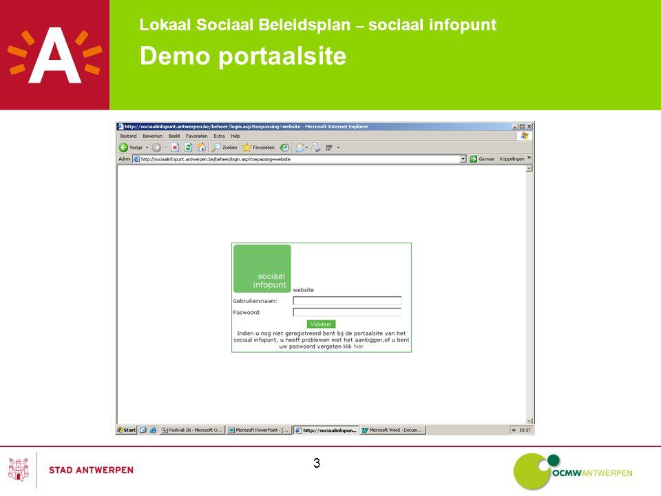 Lokaal Sociaal Beleidsplan – sociaal infopunt 4 Demo portaalsite Scherm 1: aanloggen -Wanneer je toegang wil krijgen tot de portaalsite, moet je je gebruikersnaam en paswoord ingeven.
