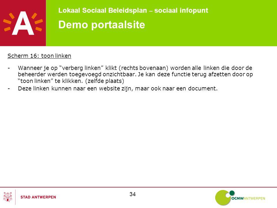 Lokaal Sociaal Beleidsplan – sociaal infopunt 34 Demo portaalsite Scherm 16: toon linken -Wanneer je op verberg linken klikt (rechts bovenaan) worden alle linken die door de beheerder werden toegevoegd onzichtbaar.