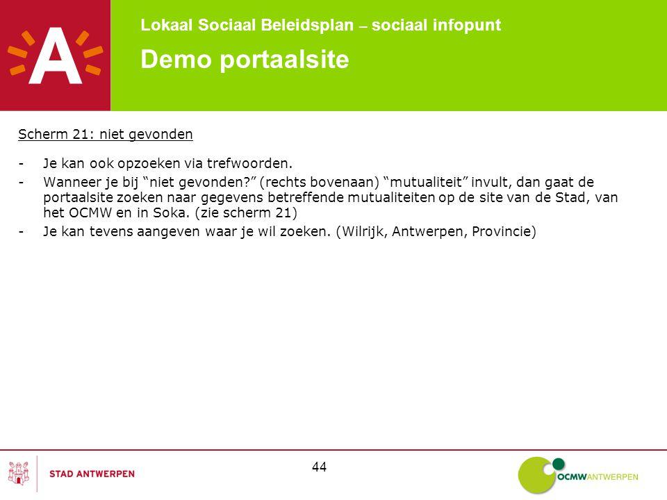 Lokaal Sociaal Beleidsplan – sociaal infopunt 44 Demo portaalsite Scherm 21: niet gevonden -Je kan ook opzoeken via trefwoorden.