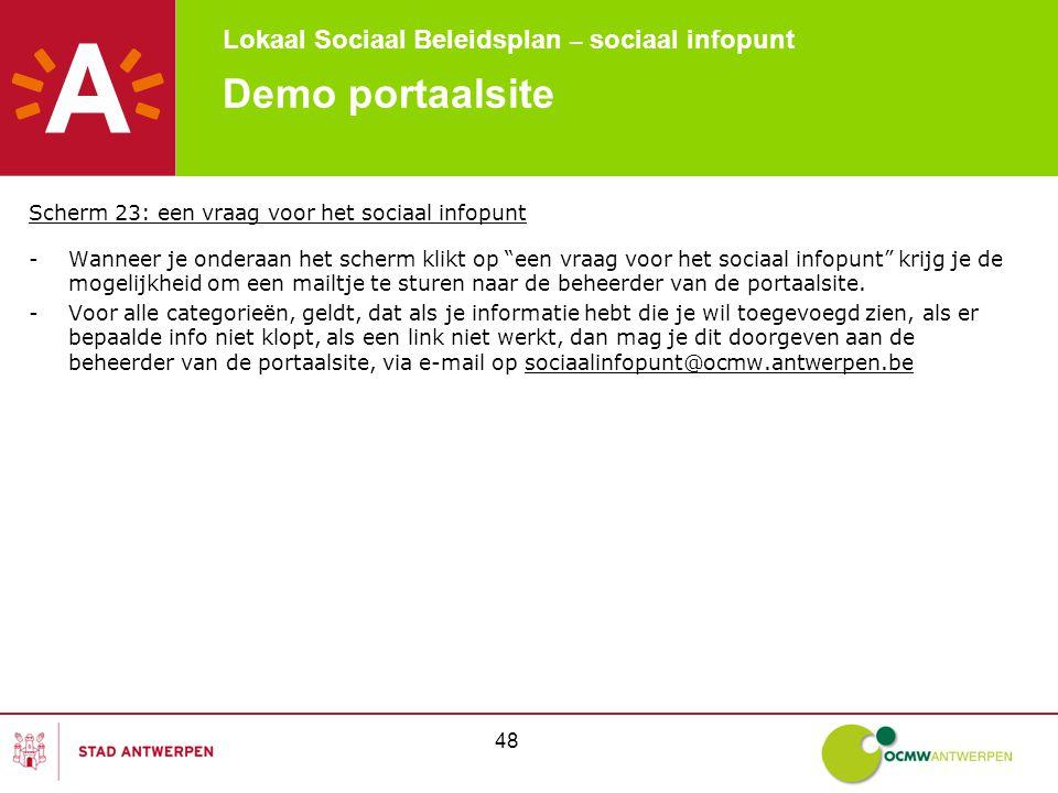 Lokaal Sociaal Beleidsplan – sociaal infopunt 48 Demo portaalsite Scherm 23: een vraag voor het sociaal infopunt -Wanneer je onderaan het scherm klikt op een vraag voor het sociaal infopunt krijg je de mogelijkheid om een mailtje te sturen naar de beheerder van de portaalsite.