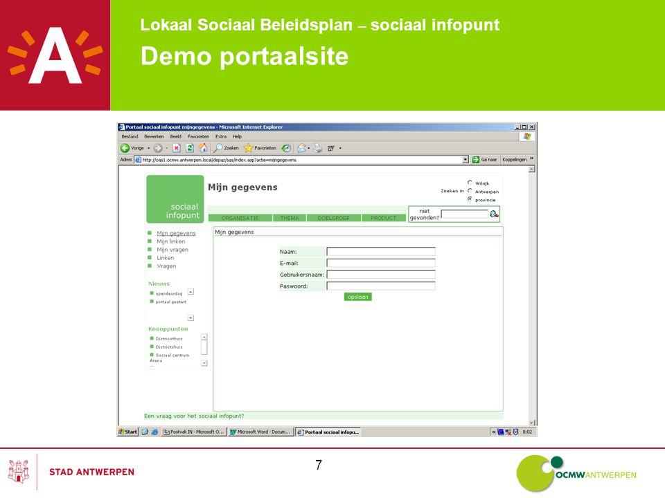 Lokaal Sociaal Beleidsplan – sociaal infopunt 8 Demo portaalsite Scherm 3: mijn gegevens -Wanneer je in de linkerkolom op mijn gegevens klikt, opent de pagina waar je je eigen gegevens kan beheren.