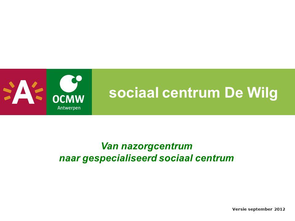 sociaal centrum De Wilg Van nazorgcentrum naar gespecialiseerd sociaal centrum Versie september 2012