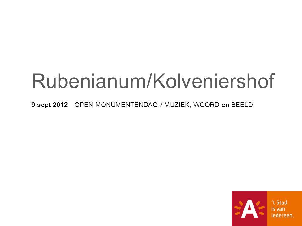 9 sept 2012 OPEN MONUMENTENDAG / MUZIEK, WOORD en BEELD Rubenianum/Kolveniershof