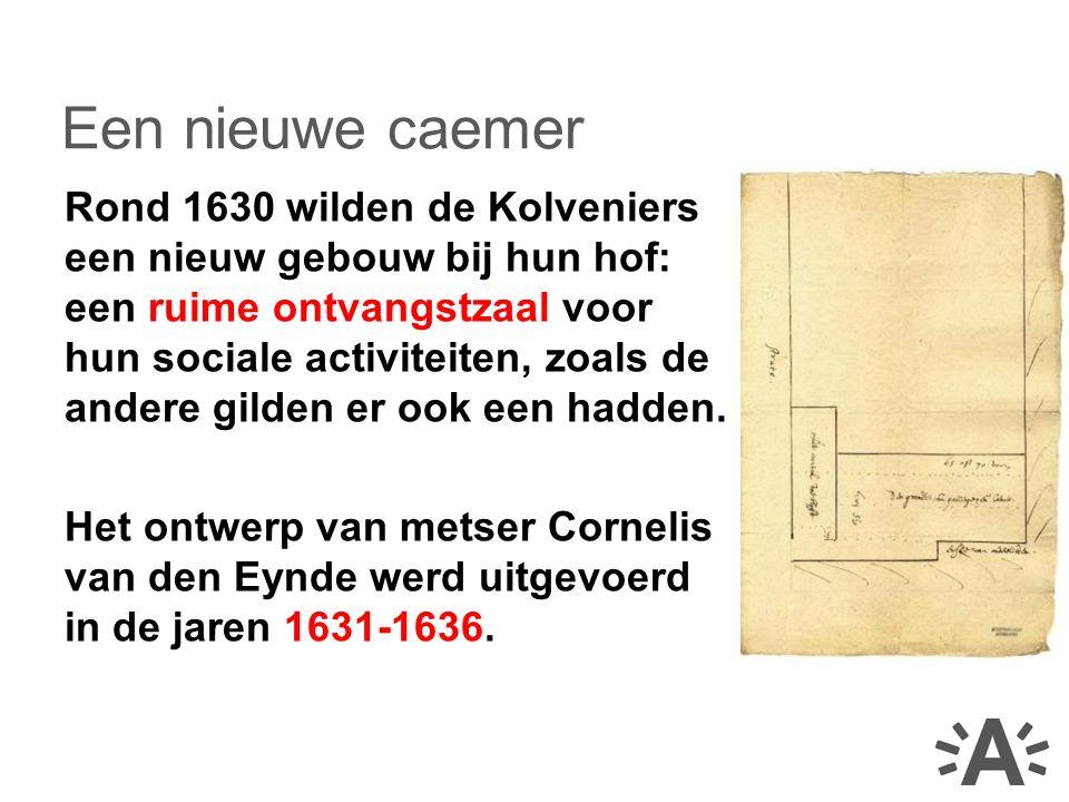 Rond 1630 wilden de Kolveniers een nieuw gebouw bij hun hof: een ruime ontvangstzaal voor hun sociale activiteiten, zoals de andere gilden er ook een hadden.