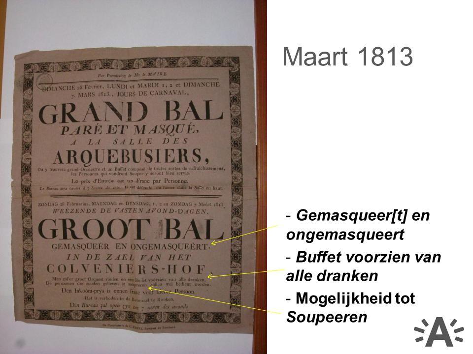 - Gemasqueer[t] en ongemasqueert - Buffet voorzien van alle dranken - Mogelijkheid tot Soupeeren Maart 1813