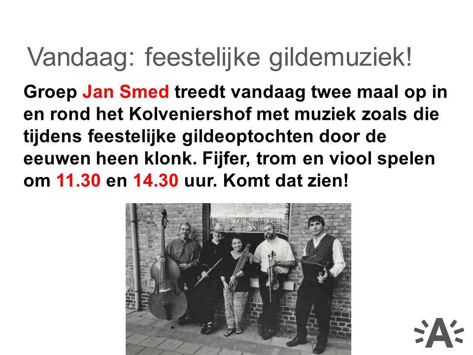 Groep Jan Smed treedt vandaag twee maal op in en rond het Kolveniershof met muziek zoals die tijdens feestelijke gildeoptochten door de eeuwen heen klonk.
