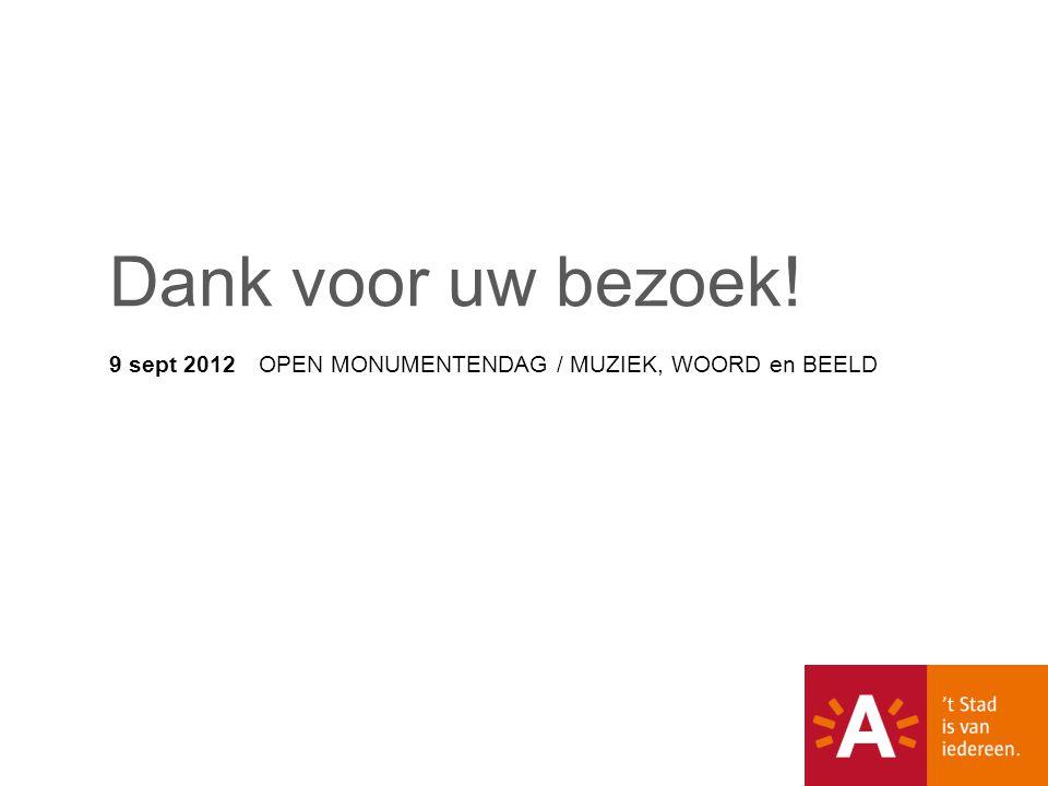 9 sept 2012 OPEN MONUMENTENDAG / MUZIEK, WOORD en BEELD Dank voor uw bezoek!