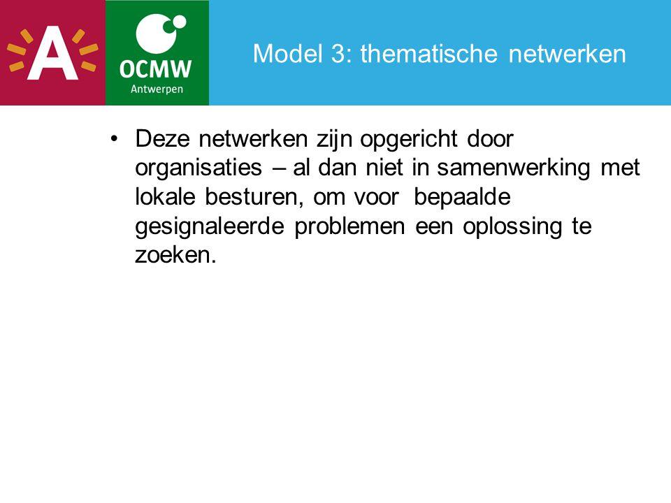Model 3: thematische netwerken Deze netwerken zijn opgericht door organisaties – al dan niet in samenwerking met lokale besturen, om voor bepaalde gesignaleerde problemen een oplossing te zoeken.