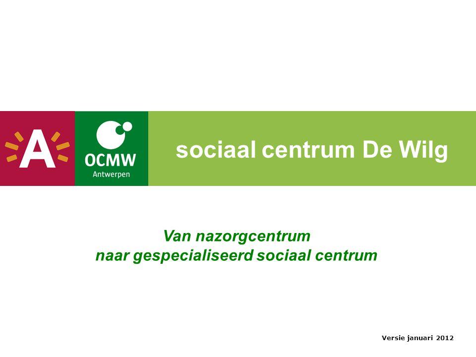 sociaal centrum De Wilg Van nazorgcentrum naar gespecialiseerd sociaal centrum Versie januari 2012