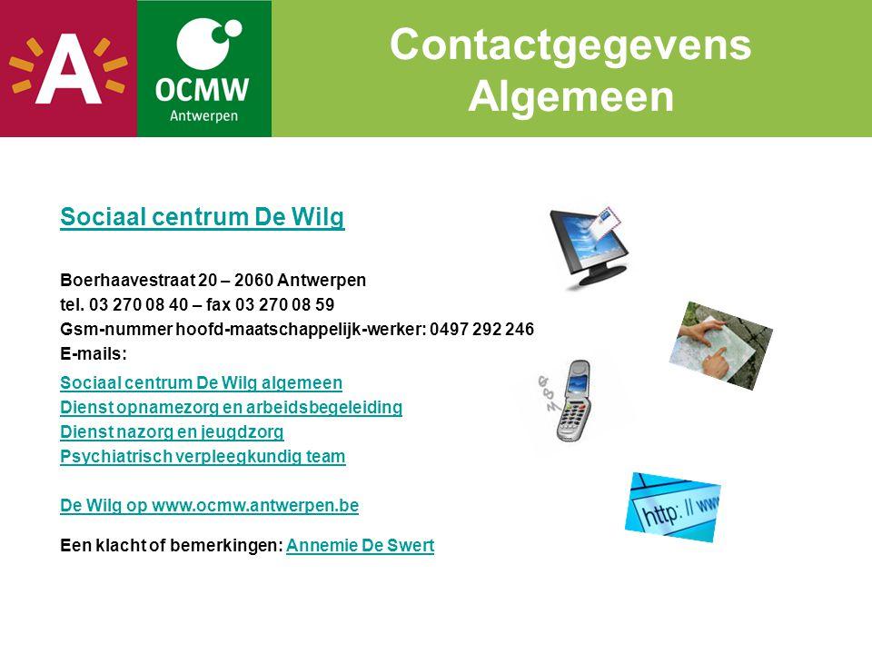 Sociaal centrum De Wilg Boerhaavestraat 20 – 2060 Antwerpen tel. 03 270 08 40 – fax 03 270 08 59 Gsm-nummer hoofd-maatschappelijk-werker: 0497 292 246