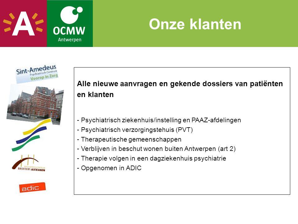 Alle nieuwe aanvragen en gekende dossiers van patiënten en klanten - Psychiatrisch ziekenhuis/instelling en PAAZ-afdelingen - Psychiatrisch verzorgingstehuis (PVT) - Therapeutische gemeenschappen - Verblijven in beschut wonen buiten Antwerpen (art 2) - Therapie volgen in een dagziekenhuis psychiatrie - Opgenomen in ADIC Onze klanten