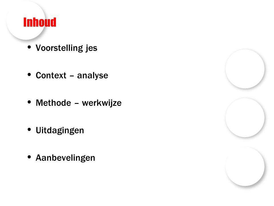 Inhoud Voorstelling jes Context – analyse Methode – werkwijze Uitdagingen Aanbevelingen