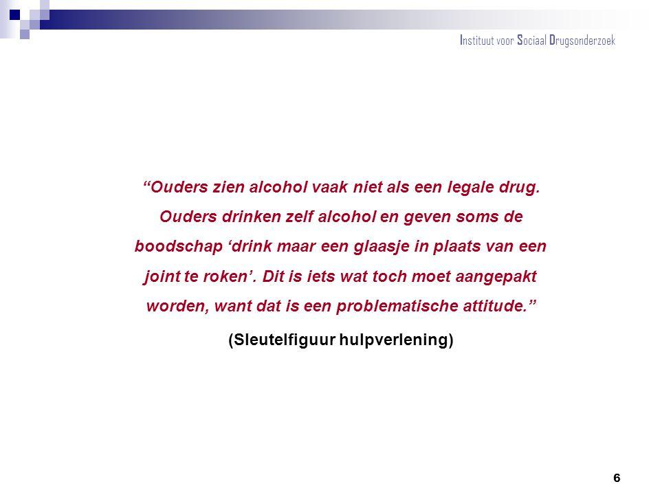 """""""Ouders zien alcohol vaak niet als een legale drug. Ouders drinken zelf alcohol en geven soms de boodschap 'drink maar een glaasje in plaats van een j"""
