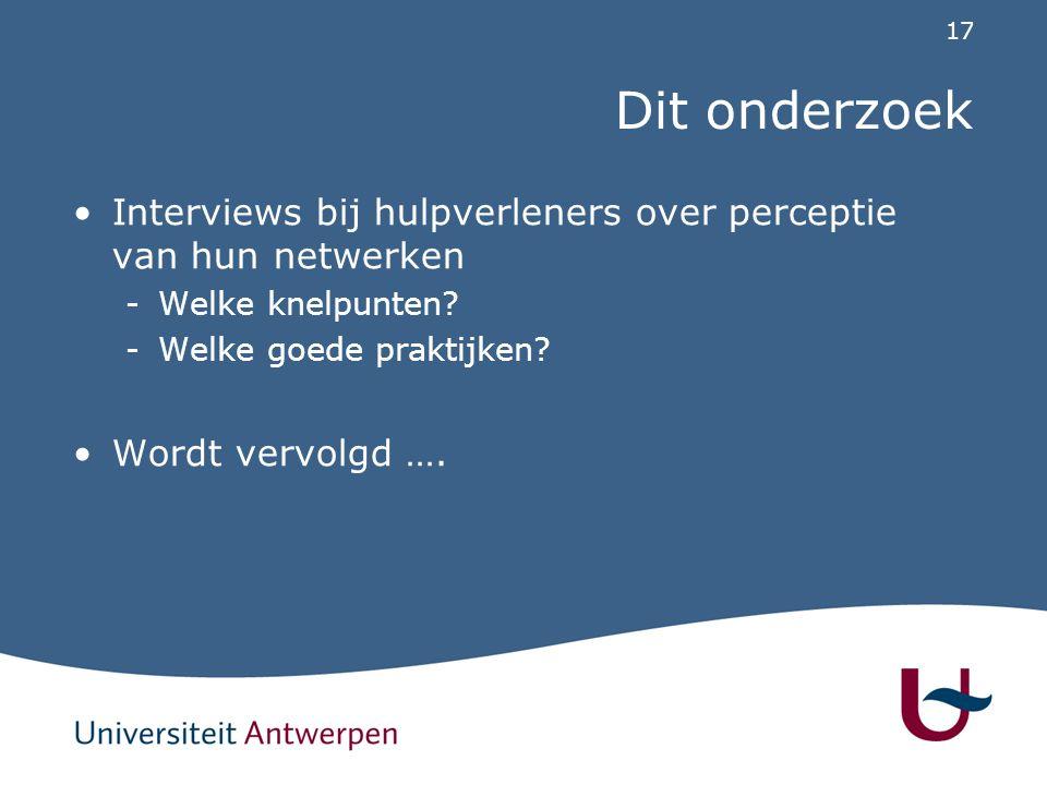 17 Dit onderzoek Interviews bij hulpverleners over perceptie van hun netwerken -Welke knelpunten? -Welke goede praktijken? Wordt vervolgd ….