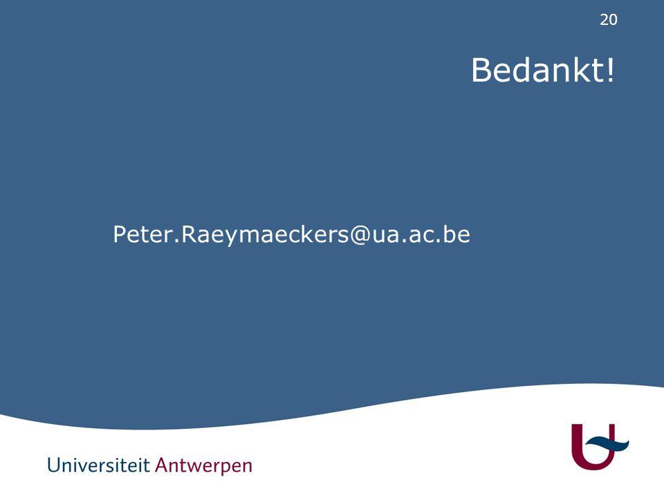 20 Bedankt! Peter.Raeymaeckers@ua.ac.be