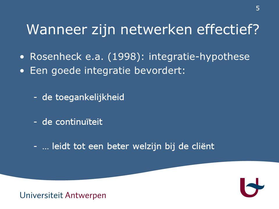 5 Wanneer zijn netwerken effectief? Rosenheck e.a. (1998): integratie-hypothese Een goede integratie bevordert: -de toegankelijkheid -de continuïteit