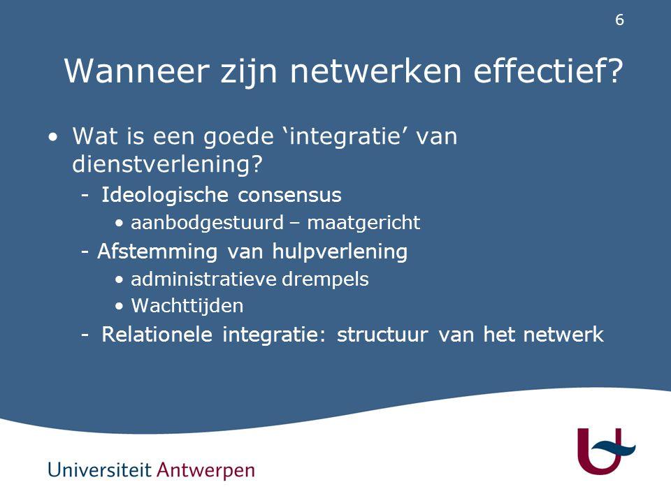 6 Wanneer zijn netwerken effectief? Wat is een goede 'integratie' van dienstverlening? -Ideologische consensus aanbodgestuurd – maatgericht - Afstemmi