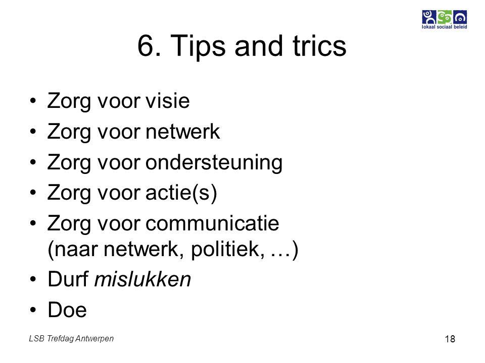 LSB Trefdag Antwerpen 18 6. Tips and trics Zorg voor visie Zorg voor netwerk Zorg voor ondersteuning Zorg voor actie(s) Zorg voor communicatie (naar n