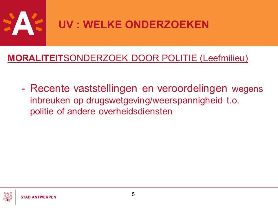 5 UV : WELKE ONDERZOEKEN MORALITEITSONDERZOEK DOOR POLITIE (Leefmilieu) -Recente vaststellingen en veroordelingen wegens inbreuken op drugswetgeving/weerspannigheid t.o.