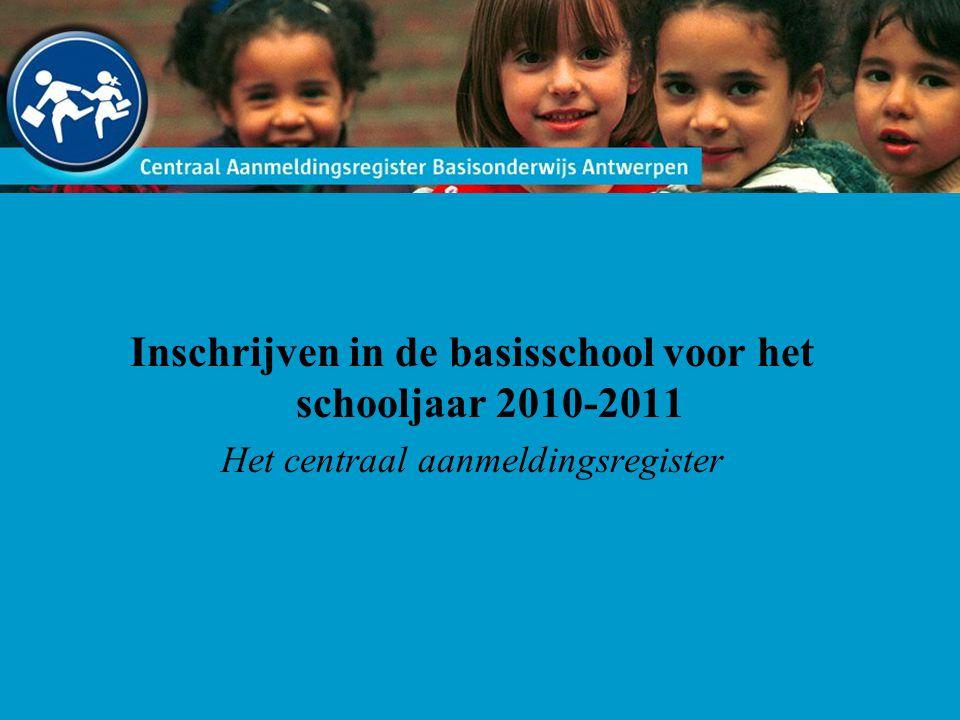 Inschrijven in de basisschool voor het schooljaar 2010-2011 Het centraal aanmeldingsregister