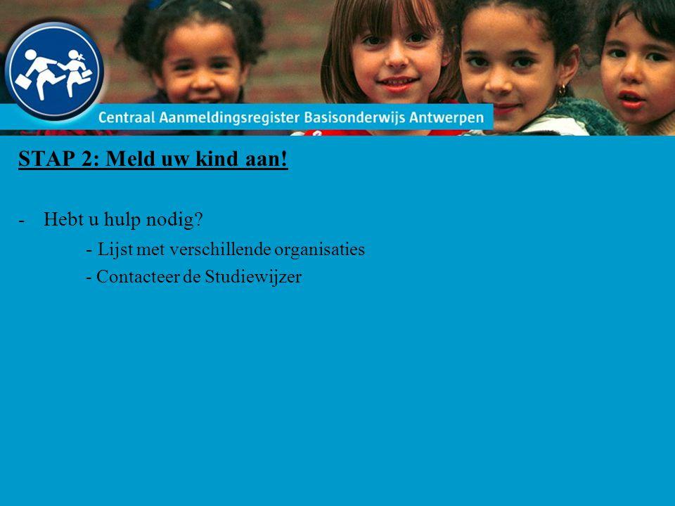 STAP 2: Meld uw kind aan! -Hebt u hulp nodig? - Lijst met verschillende organisaties - Contacteer de Studiewijzer
