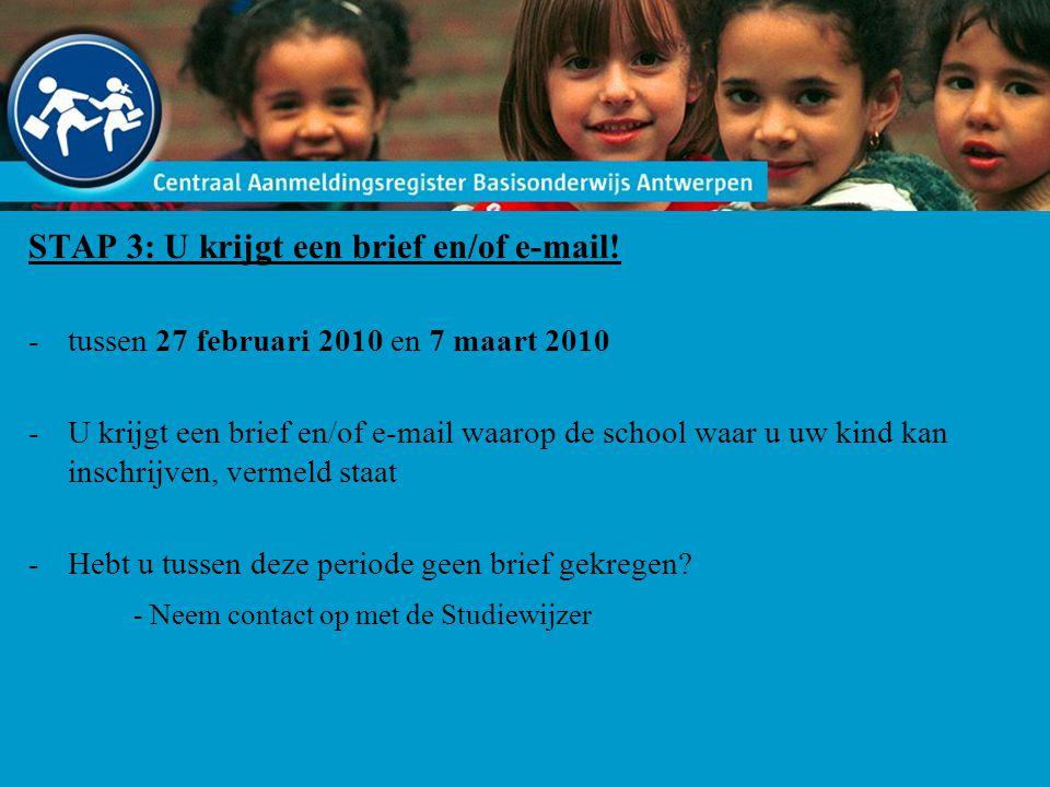STAP 3: U krijgt een brief en/of e-mail! -tussen 27 februari 2010 en 7 maart 2010 -U krijgt een brief en/of e-mail waarop de school waar u uw kind kan