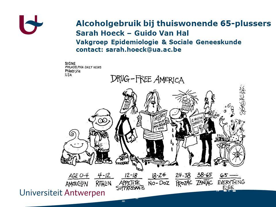 Alcoholgebruik bij thuiswonende 65-plussers Sarah Hoeck – Guido Van Hal Vakgroep Epidemiologie & Sociale Geneeskunde contact: sarah.hoeck@ua.ac.be