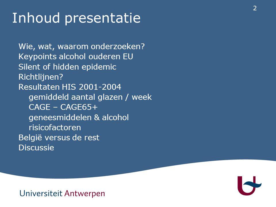 2 Inhoud presentatie Wie, wat, waarom onderzoeken? Keypoints alcohol ouderen EU Silent of hidden epidemic Richtlijnen? Resultaten HIS 2001-2004 gemidd