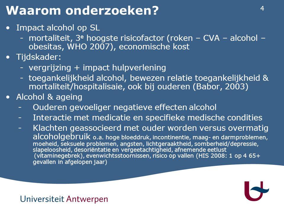 4 Waarom onderzoeken? Impact alcohol op SL -mortaliteit, 3 e hoogste risicofactor (roken – CVA – alcohol – obesitas, WHO 2007), economische kost Tijds