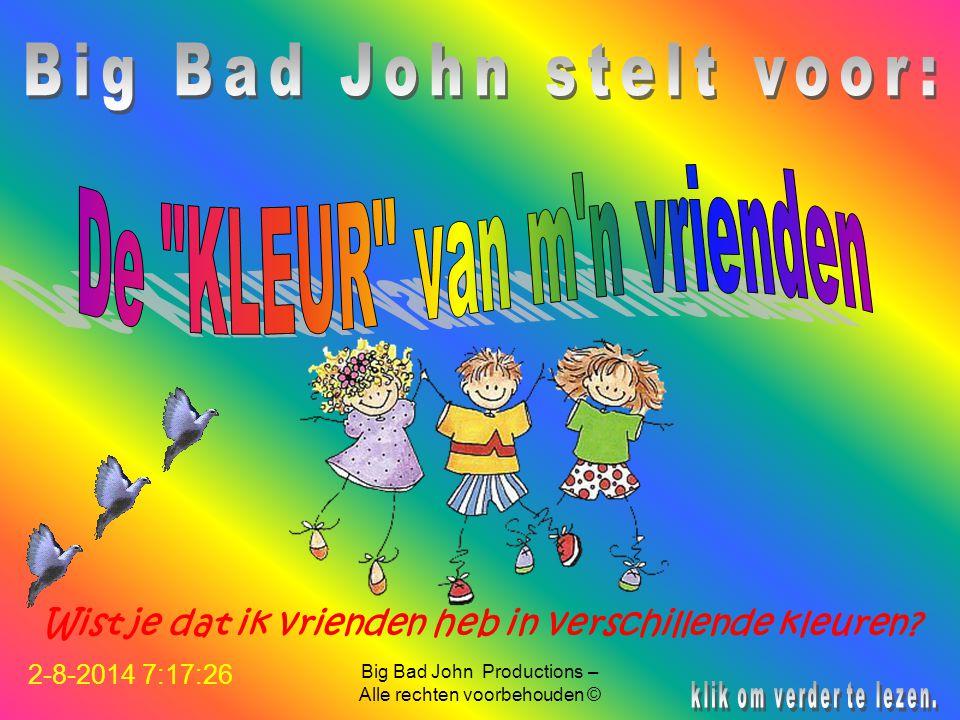 Big Bad John Productions – Alle rechten voorbehouden © Wist je dat ik vrienden heb in verschillende kleuren.