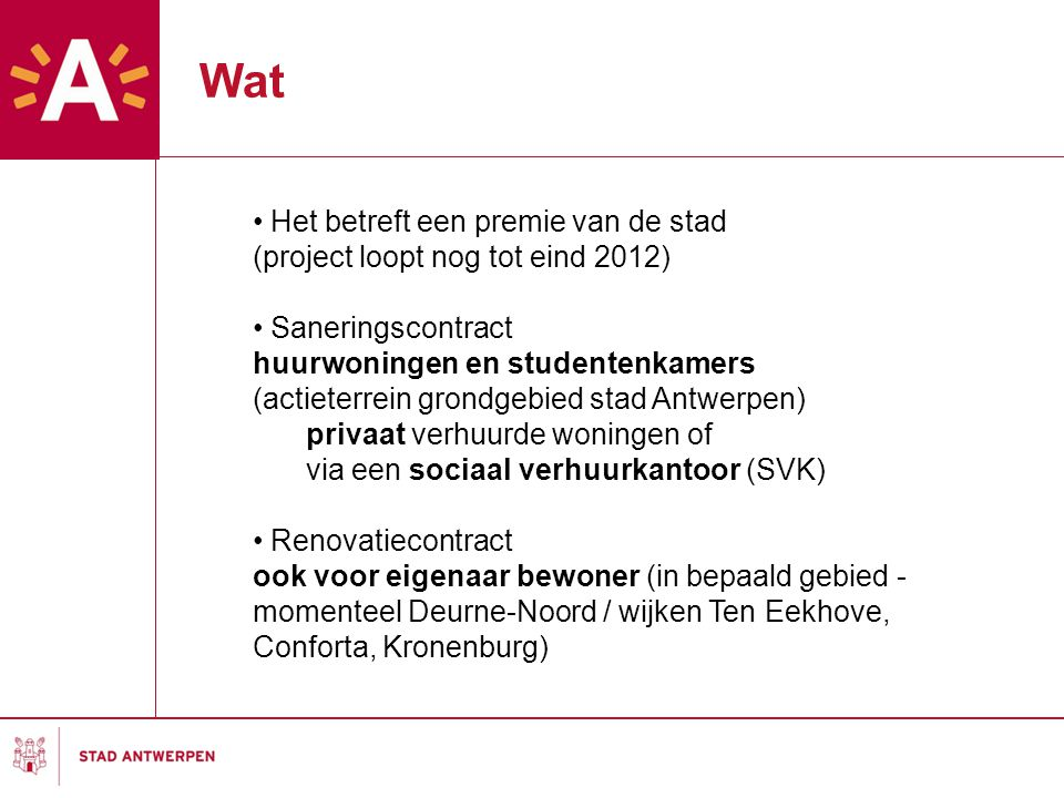 Wat Het betreft een premie van de stad (project loopt nog tot eind 2012) Saneringscontract huurwoningen en studentenkamers (actieterrein grondgebied s