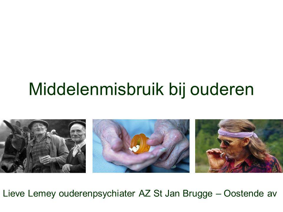 Middelenmisbruik bij ouderen Lieve Lemey ouderenpsychiater AZ St Jan Brugge – Oostende av