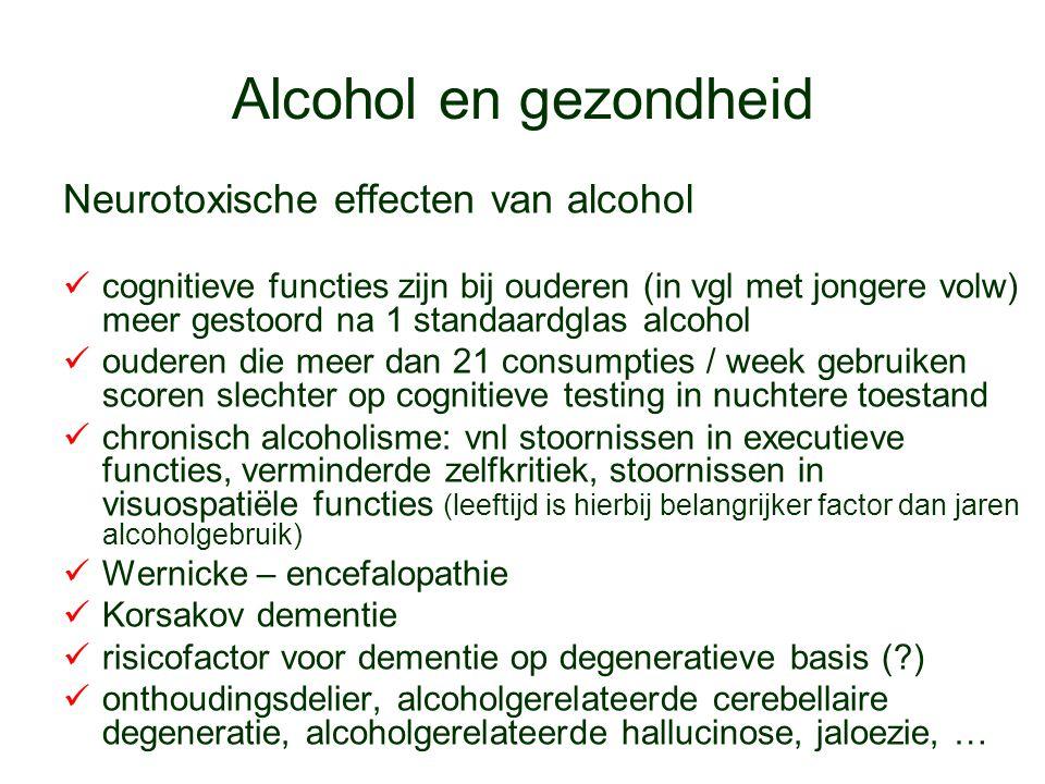 Alcohol en gezondheid Neurotoxische effecten van alcohol cognitieve functies zijn bij ouderen (in vgl met jongere volw) meer gestoord na 1 standaardgl