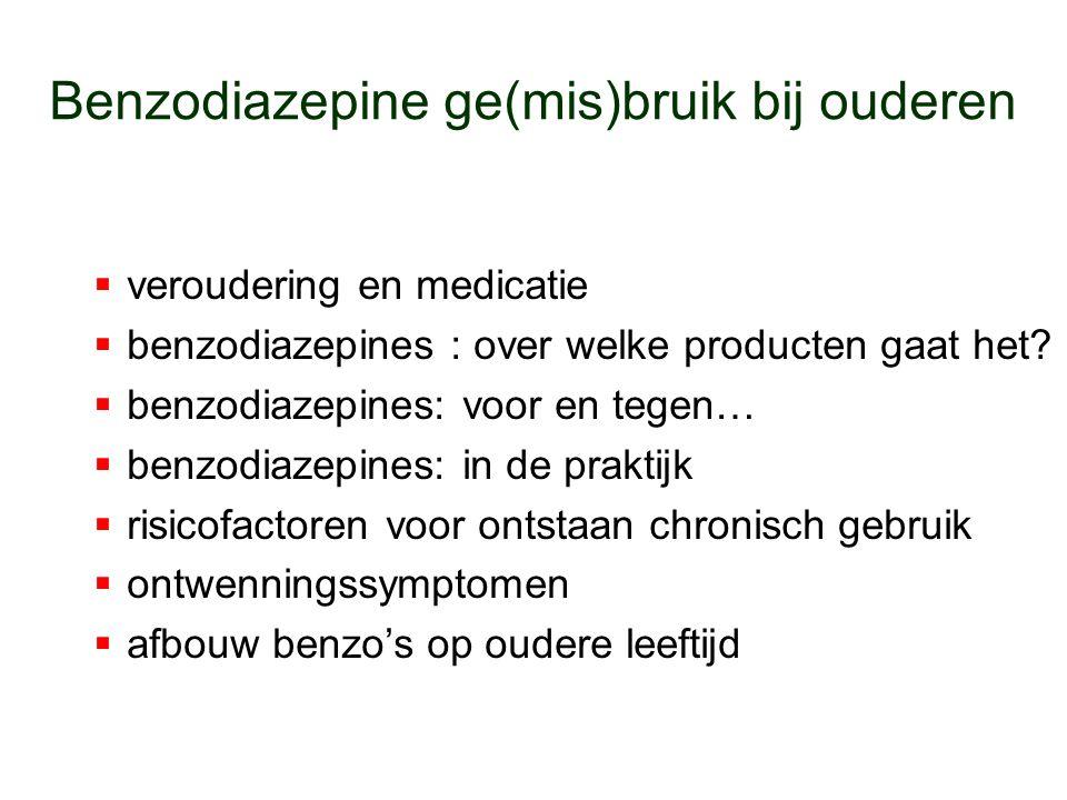 Benzodiazepine ge(mis)bruik bij ouderen  veroudering en medicatie  benzodiazepines : over welke producten gaat het?  benzodiazepines: voor en tegen