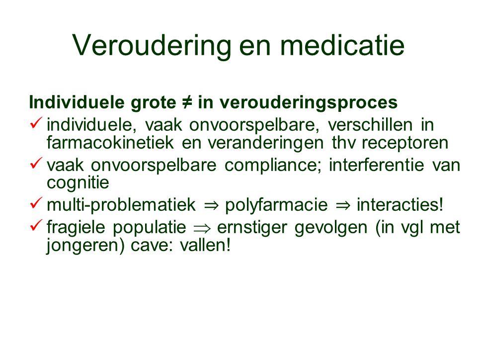 Veroudering en medicatie Individuele grote ≠ in verouderingsproces individuele, vaak onvoorspelbare, verschillen in farmacokinetiek en veranderingen t