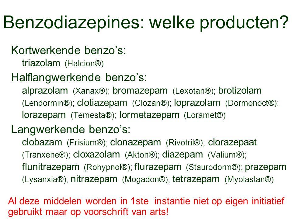 Benzodiazepines: welke producten? Kortwerkende benzo's: triazolam (Halcion®) Halflangwerkende benzo's: alprazolam (Xanax®); bromazepam (Lexotan®); bro