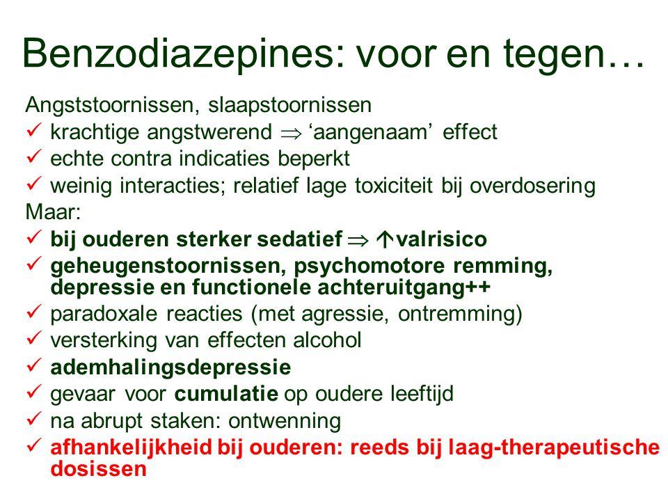 Benzodiazepines: voor en tegen… Angststoornissen, slaapstoornissen krachtige angstwerend  'aangenaam' effect echte contra indicaties beperkt weinig i