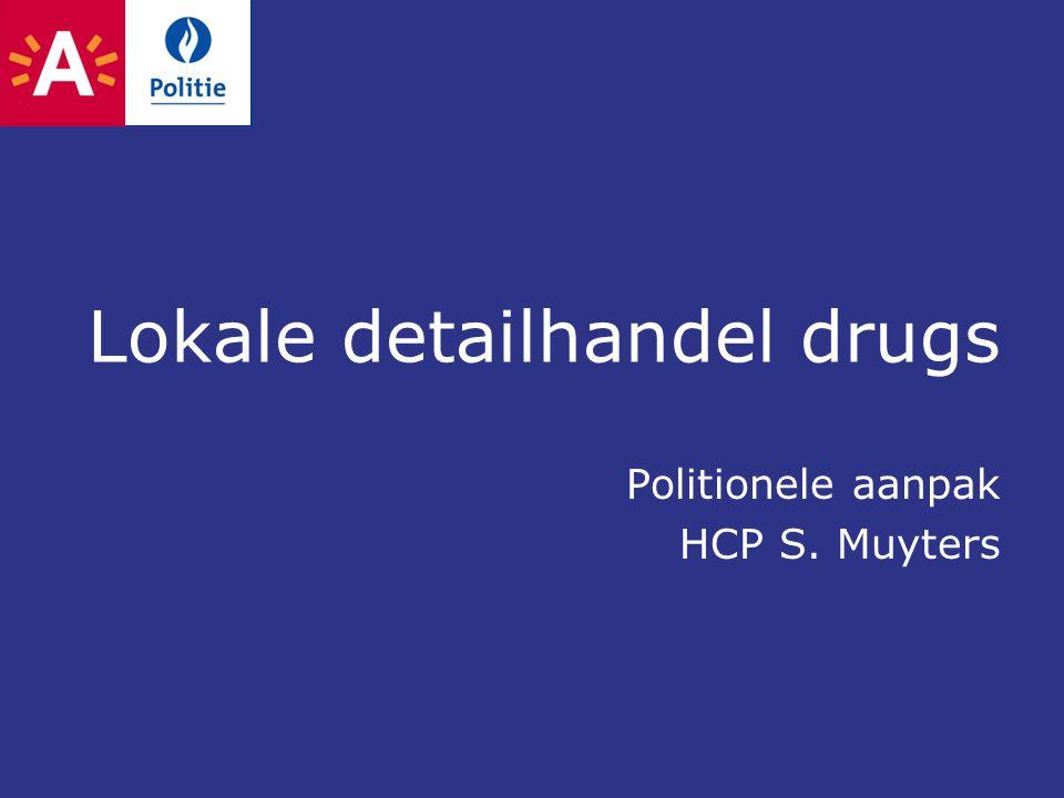 Lokale detailhandel drugs Politionele aanpak HCP S. Muyters