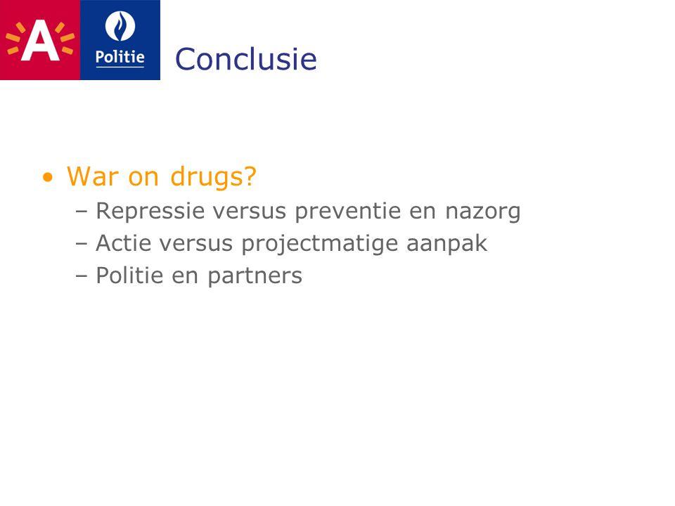 Conclusie War on drugs? –Repressie versus preventie en nazorg –Actie versus projectmatige aanpak –Politie en partners