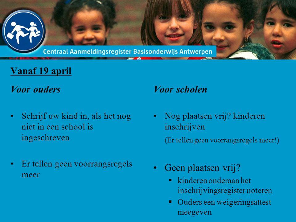 Vanaf 19 april Voor ouders Schrijf uw kind in, als het nog niet in een school is ingeschreven Er tellen geen voorrangsregels meer Voor scholen Nog plaatsen vrij.