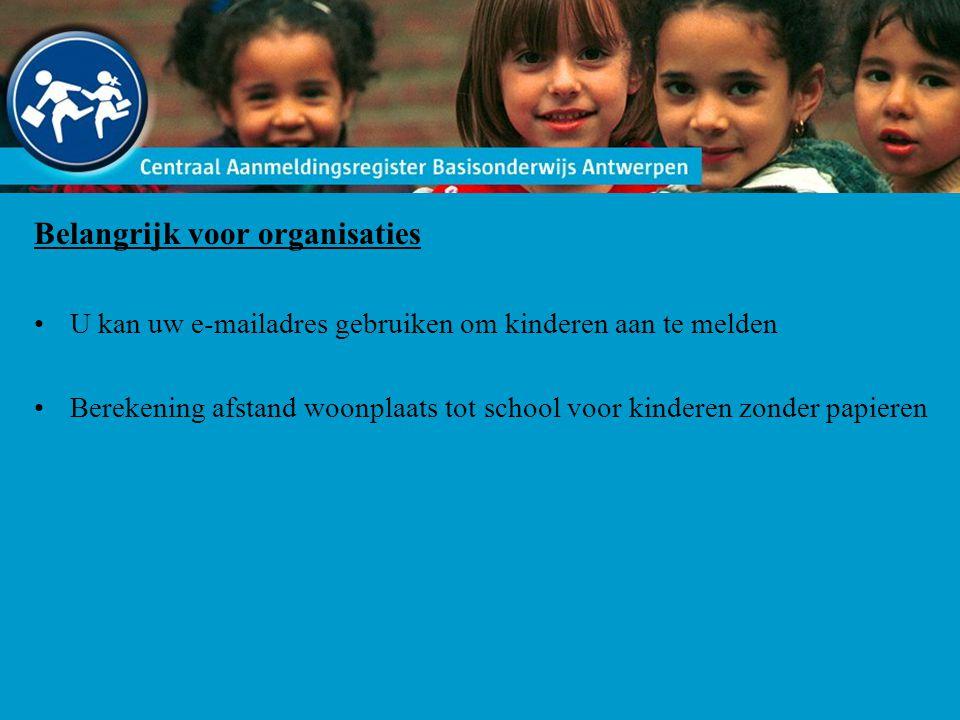 Belangrijk voor organisaties U kan uw e-mailadres gebruiken om kinderen aan te melden Berekening afstand woonplaats tot school voor kinderen zonder pa