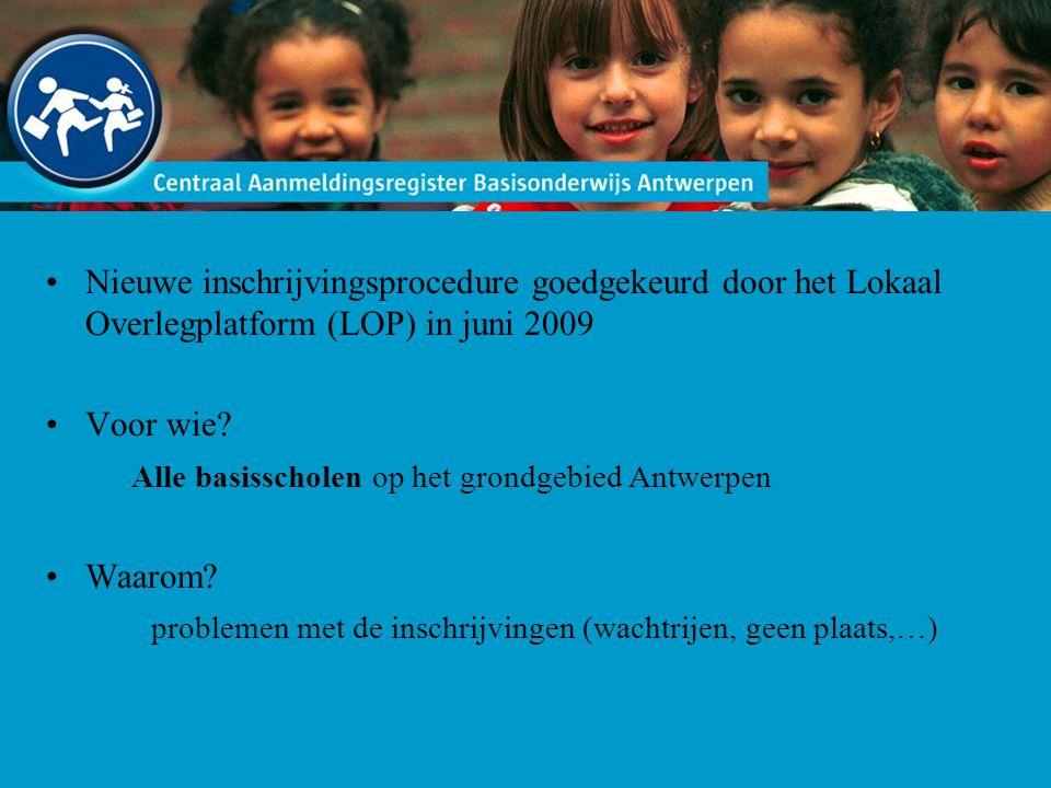 Nieuwe inschrijvingsprocedure goedgekeurd door het Lokaal Overlegplatform (LOP) in juni 2009 Voor wie? Alle basisscholen op het grondgebied Antwerpen