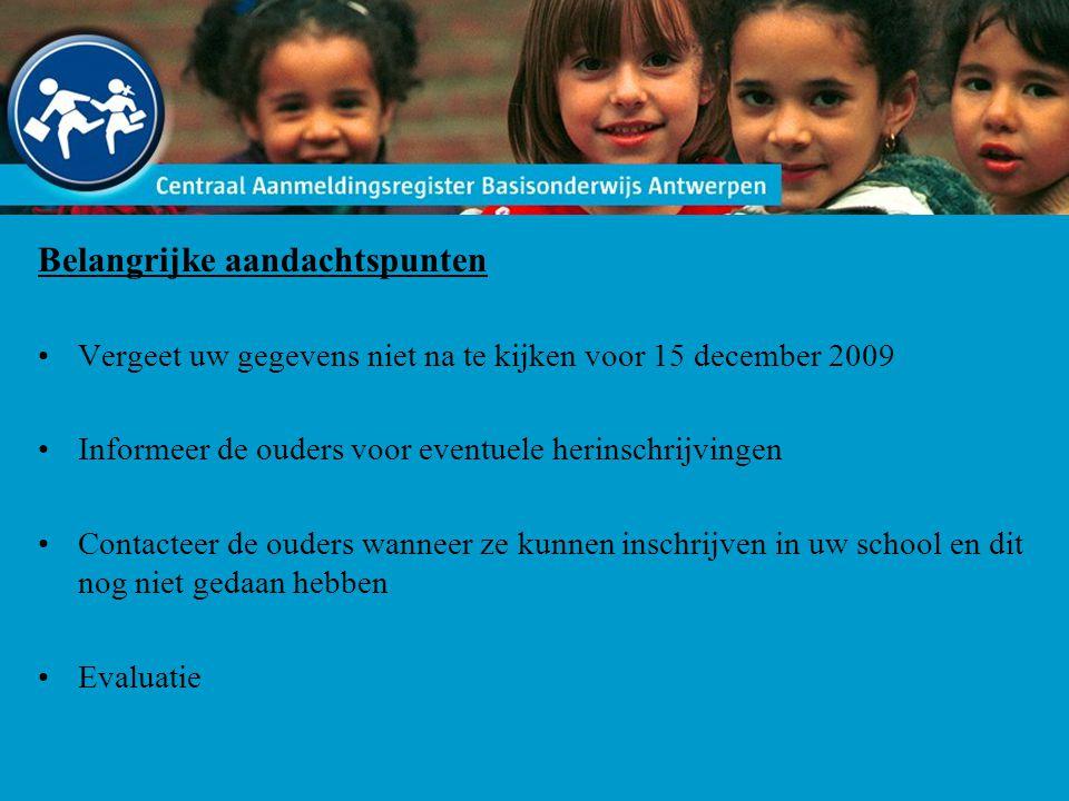 Belangrijke aandachtspunten Vergeet uw gegevens niet na te kijken voor 15 december 2009 Informeer de ouders voor eventuele herinschrijvingen Contacteer de ouders wanneer ze kunnen inschrijven in uw school en dit nog niet gedaan hebben Evaluatie