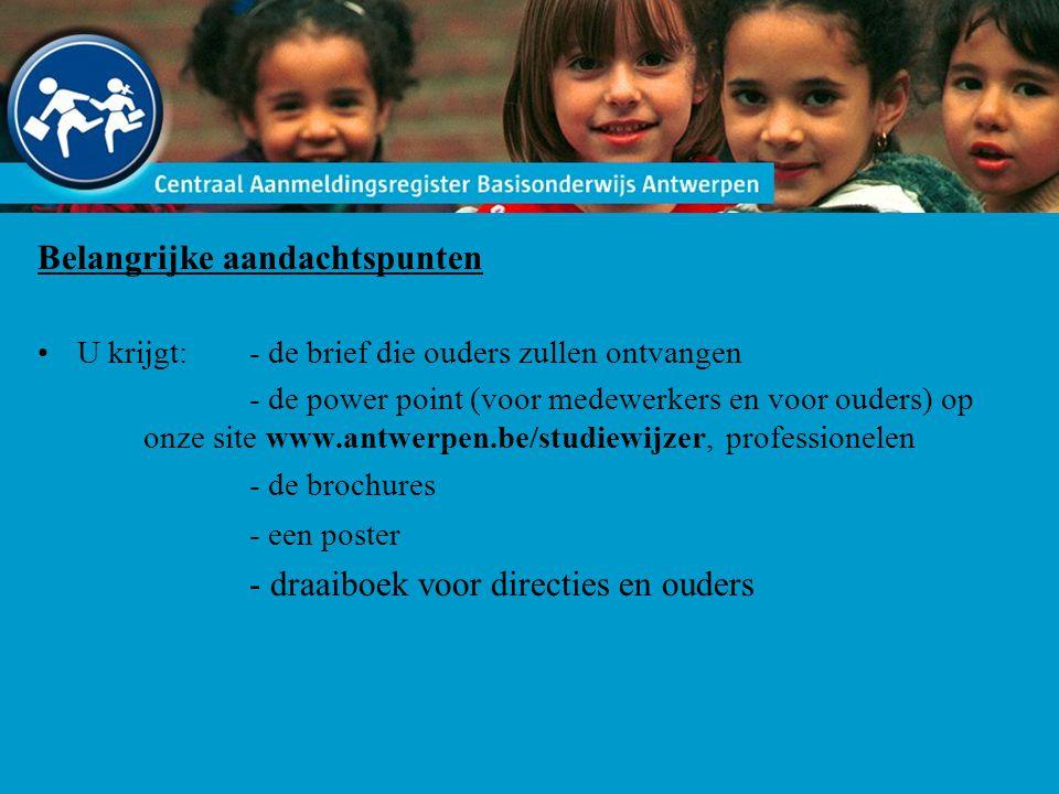 Belangrijke aandachtspunten U krijgt:- de brief die ouders zullen ontvangen - de power point (voor medewerkers en voor ouders) op onze site www.antwer