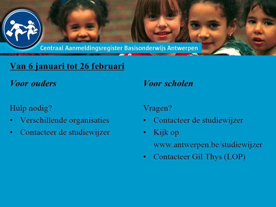 Van 6 januari tot 26 februari Voor ouders Hulp nodig? Verschillende organisaties Contacteer de studiewijzer Voor scholen Vragen? Contacteer de studiew