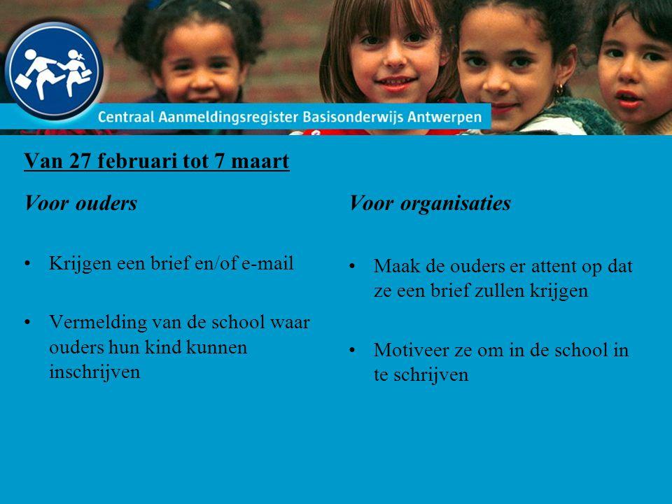 Van 27 februari tot 7 maart Voor ouders Krijgen een brief en/of e-mail Vermelding van de school waar ouders hun kind kunnen inschrijven Voor organisaties Maak de ouders er attent op dat ze een brief zullen krijgen Motiveer ze om in de school in te schrijven