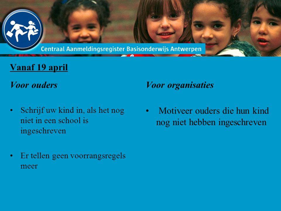 Vanaf 19 april Voor ouders Schrijf uw kind in, als het nog niet in een school is ingeschreven Er tellen geen voorrangsregels meer Voor organisaties Motiveer ouders die hun kind nog niet hebben ingeschreven