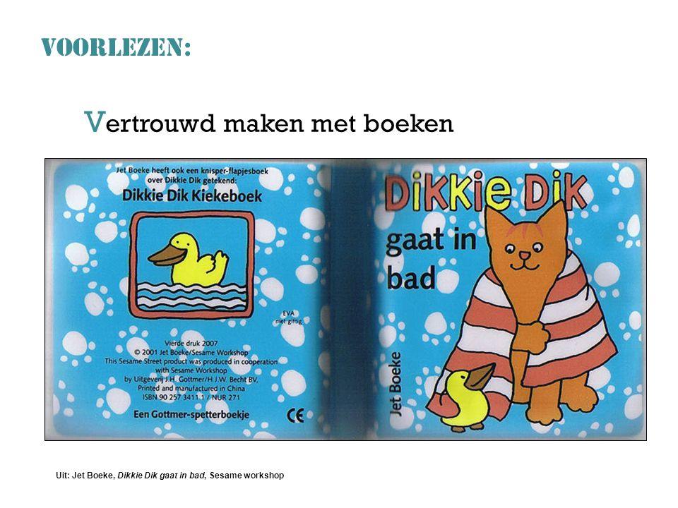 V ertrouwd maken met boeken VOORLEZEN: Uit: Jet Boeke, Dikkie Dik gaat in bad, Sesame workshop