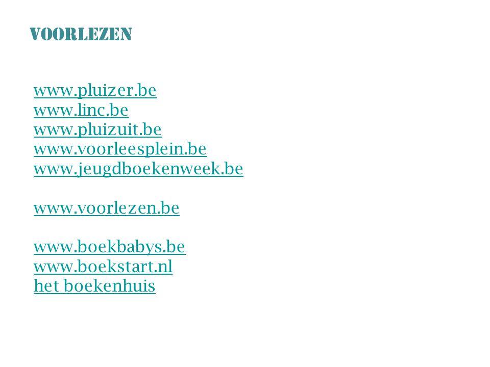 VOORLEZEN www.pluizer.be www.linc.be www.pluizuit.be www.voorleesplein.be www.jeugdboekenweek.be www.voorlezen.be www.boekbabys.be www.boekstart.nl het boekenhuis